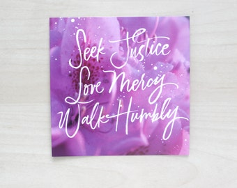 """Seek Justice, Love Mercy, Walk Humbly - Quote Print 4.5"""" x 4.5"""""""