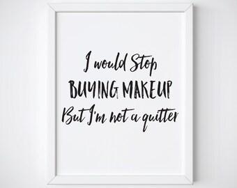 Makeup Print - Makeup Quote - Fashion Prints - Quote Prints - Makeup Wall Art - Black and White Prints - Beauty Decor - Makeup