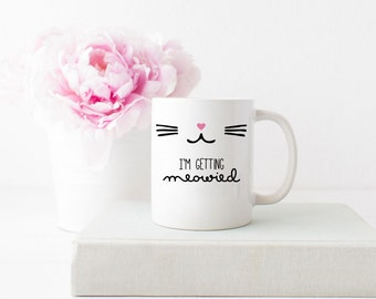 I'm Getting Meowied Mug Engagement Gift Engaged Mug Engagement Mug Gift I'm Getting Married Mug Bridal Shower Gift Bride To Be Gift Cute Mug