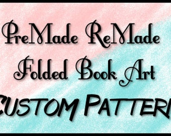 Custom Folded Book Art Pattern - PreMade ReMade