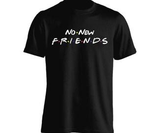 No New Friends for Adult Unisex Tees Mens T-Shirt Womens Tshirt Kids Shirt Teen Apparel, inspired by friend tv show shirt, drake shirt
