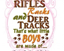 Rifles Racks and Deer Tracks That's What Little BOYS are Made of Saying Machine Embroidery Design 5x7 Design Hunting, Hunter, Camo, Baby Boy