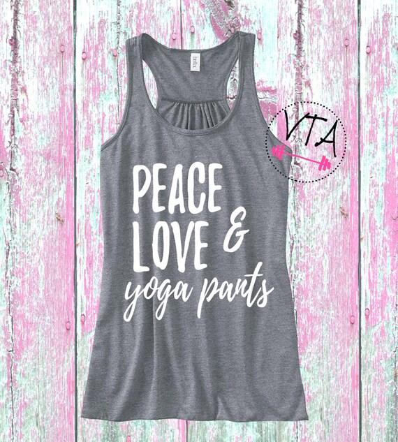 Peace Love And Yoga Pants Tank Top. Comfy Workout Tank. Yoga