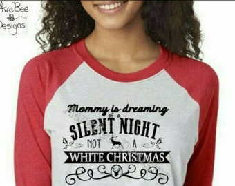 Mommy dreaming Silent Night not White Christmas Raglan Baseball Tee OR White T Shirt Have a Merry Little Christmas, Funny Xmas shirt sweater