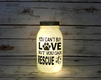 You Can't Buy Love but you can rescue it / Animal Rescue Night Light / Animal Lover / Adoption / Mason jar / Night light