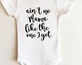 Aint No Mama Like The One I Got ONESIE ® Baby Bodysuit, Mama ONESIE ®, Mom onesie ®, Trendy Baby, Hipster Baby, Cute Baby ONESIE ®