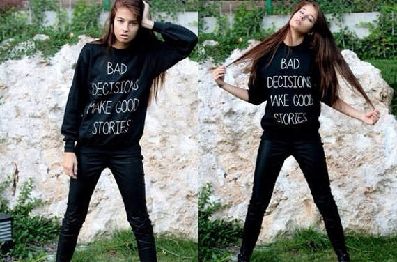 Bad Decisions Make Good Stories Sweatshirt Quote Black