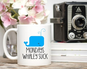 Mondays Whaley Suck, Mondays Suck Mug, I Hate Mondays Cup,  I Hate Mondays, Monday Mug, Monday Again Mug, Case of the Mondays, Monday Cup