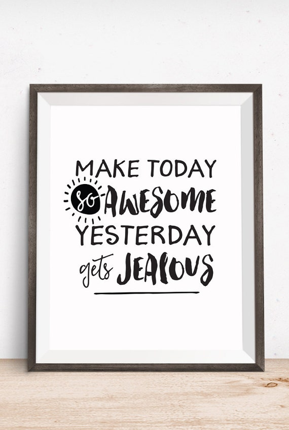 Printable Art, Inspirational Quote, Make Today So Awesome Yesterday Gets Jealous, Motivational Print, Typography Quote, Digital Download