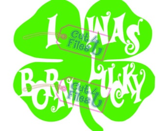 I Was Born Lucky Shamrock/4-Leaf Clover: PNG, SVG, and Studio 3 cut files included for vinyl, paper, etc.