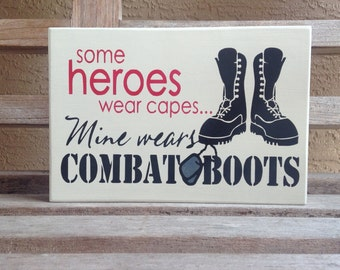 Some heroes wear capes. Mine wears combat boots/Hand painted Sign/military gift/shelf sitter/Wood sign/military family husband/military dad