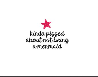 kinda pissed about not being a mermaid svg dxf file instant download silhouette cameo cricut clip art commercial use