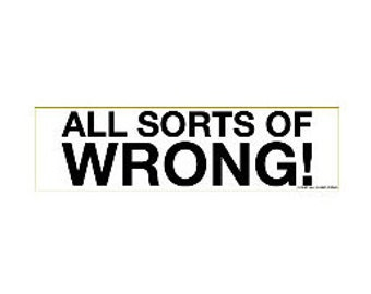 Magnetic Sticker - All Sorts of Wrong