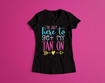 I'm Just Here to Get My Tan On T-Shirt Summer Shirt  Beach Shirt Women's Shirt   Summer Break Shirt   Cute Summer Shirt   Spring Break Shirt