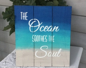 The Ocean Soothes the Soul Pallet Sign