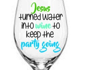 Jesus wine glass, Jesus  drank wine, I love Jesus, Jesus turned water into wine, 21oz stemmed wine glass MANY COLORS