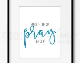 Hustle Hard, Pray Harder, Inspirational, Motivational, Wall Art, Printable, 5x7, 8x10, watercolor, Bible,