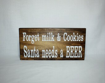 Forget Milk and Cookies Santa Needs A Beer, Funny Christmas Decor, Rustic Home Decor, Rustic Country Christmas Gifts under 30 dollars