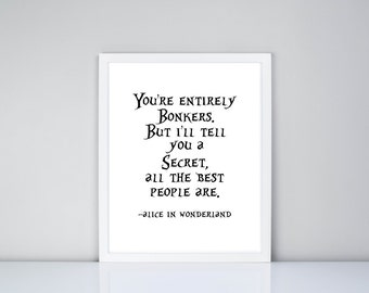 You're entirely bonkers. But I'll tell you a secret, all the best people are. Alice in Wonderland Quote Printable, Digital Printable