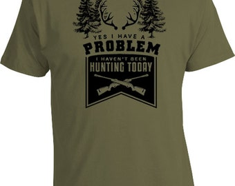Funny Hunting Shirt Hunting Gifts For Dad Gift Ideas Outdoor T Shirt Yes I Have A Problem I Haven't Been Hunting Today Mens Tee FAT-196