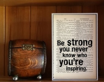 """Inspirational Quote. """"Be Strong You Never Know Who You're Inspiring"""" Vintage Dictionary Book Page Print. Strong Quote"""