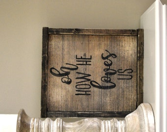 wood sign - oh how He loves us