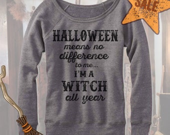 Halloween Means No Difference For Me I'm A Witch All Year. Halloween Off The Shoulder Sweater. Sweatshirt. Shirt.