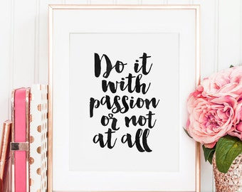 PRINTABLE Art, Do It With Passion Or Not At All, Inspirational Quote,Office Decor,office Sign,Home Office Desk,Quote Prints,Printable Wall