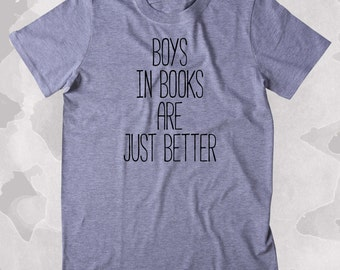 Boys In Books Are Just Better Shirt Funny Bookworm Reader Romantic Clothing Tumblr T-shirt