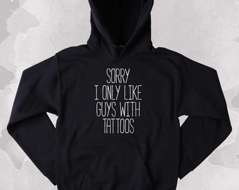 Tattooed Sweatshirt Sorry I Only Like Guys With Tattoos Slogan Soft Grunge Clothing Punk Tumblr Hoodie