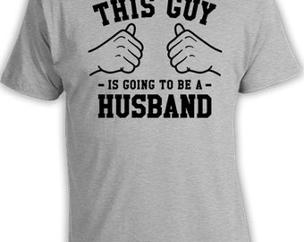 This Guy Is Going To Be A Husband Shirt Gifts For Groom TShirt New Husband T Shirt Husband To Be Groom Gift Ideas For Him Mens Tee TGW-55