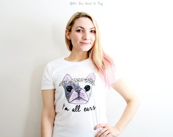 I'm All Ears French Bulldog T-shirt - Cute Frenchie T-shirt - French Bulldog Shirt - Frenchie Tee - Gift for Her - Ready to Ship
