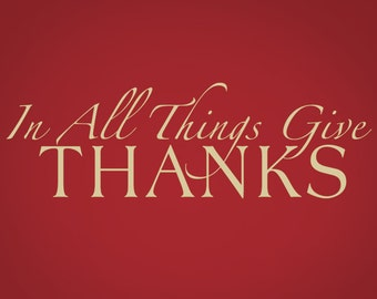 In All Things Give Thanks Decal  - Thankful Prayer - Dining room decor - Vinyl Wall Decal