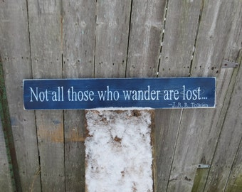 Hand Painted Not All Those Who Wander Are Lost... J.R.R. Tolkien  Shabby Distressed wood sign custom colors