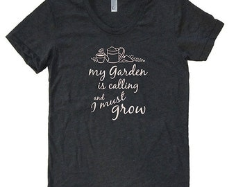 My Garden is Calling and I Must Grow - Womens Shirt - T Shirt - Womens Tri Blend Heather Black or 50/50 Plum - Sizes S, M, L, XL