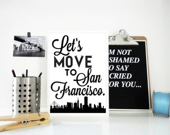 Lets Move to San Francisco Print, Wall Art, San Francisco, California Print, United States, Travel Poster, Gift for Traveller, Artist Gift