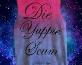Customizable Die Yuppie Scum T-Shirt, Tank or Crop Top