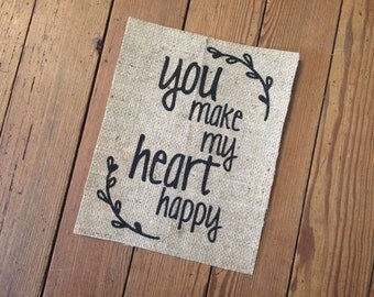 "Burlap ""you make my heart happy"" - Home Decor - Nursery Print Sign - Gifts for Anniversary"