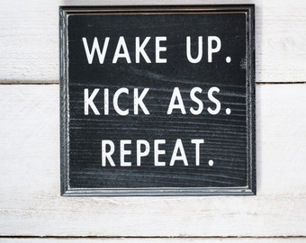 Wake Up Kick Ass Repeat - distressed home decor, wall art, painted wood sign, life, moto, entrepreneur, small business owner