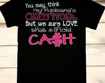 Oilfield Shirt, Oilfield Wife, Oilfield Wife Shirt, Oil field Shirts, Oilfield Trash - Making Oilfield Cash, Proud Wife, Oilfield Family
