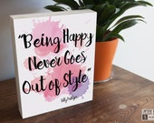 """Being Happy Never Goes Out of Style Art 8"""" x 10"""" gift, inspiring quotes, art box, gift for wife, gift for girlfriend, made in USA"""