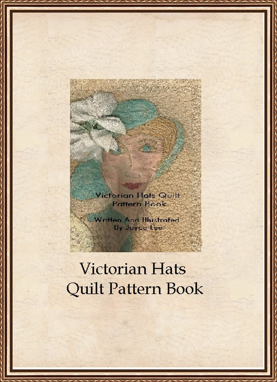Victorian Hats Quilt Pattern Book Created For You By Joyce Lee at Yesteryeargal