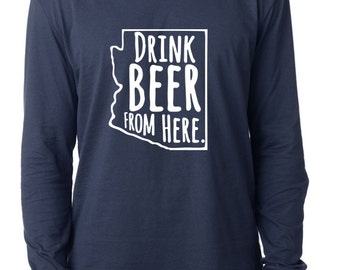 Craft Beer Arizona- AZ- Drink Beer From Here™ Long Sleeve Shirt