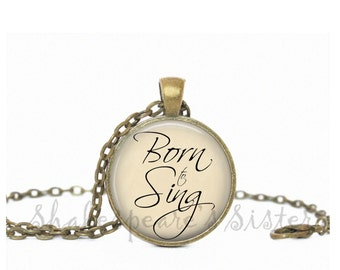 Singer Necklace - Born to Sing - Singer Jewelry - Gift for Singer - Pendant Necklace
