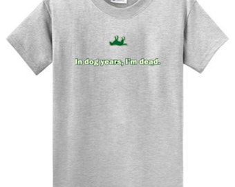 In Dog Years, I'm Dead - Short Sleeve T-Shirt