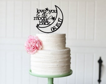 Love You To The Moon And Back Cake Topper with Wedding Date - Custom Cake Topper