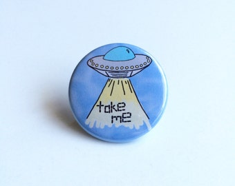 UFO Pin, Take Me Pin, Alien Pin, Spaceship Pin, Outer Space Pin, Creepy Cute Pin, UFO Pinback Button, Spaceship Pinback Button