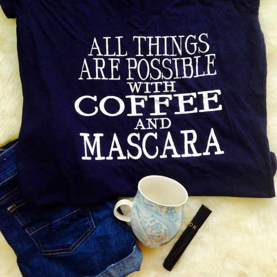 SALE! all things are possible with coffee and mascara t shirt