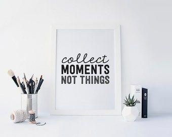 Collect Moments Not Things Quote, Black and White Art, Typography Print, Desk Accessories, Inspirational Quote, Printable Wall Art