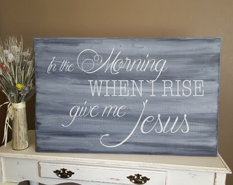 """In the morning when I rise sign give me Jesus.  Distressed Wood Wall Art. Large 24"""" x 38"""". Perfect home decor for your home!"""